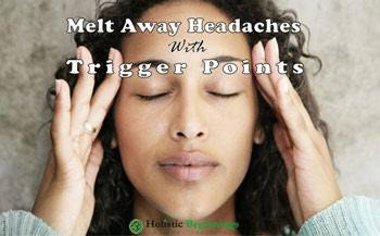 get rid of headaches or migraines using trigger points